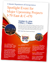 CDOT Event Flyer - Spotlight Event for Major Upcoming Projects I-70 East & C-470 October 22, 2014