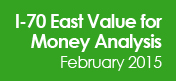 I-70 East Value for Money Analysis February 2015