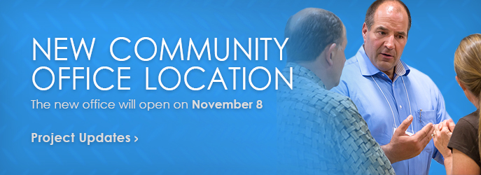 New Community Office Location - opens November 8 - see the Project Updates.
